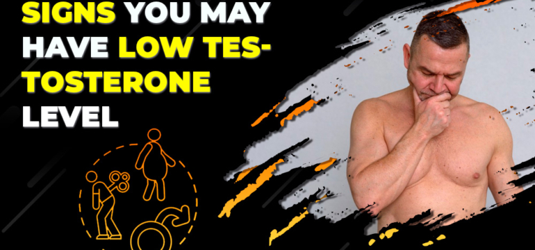 Signs You May Have Low Testosterone Level